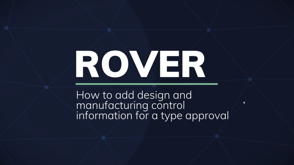 ROVER: How to add design and manufacturing control information for a type approval